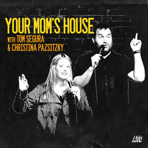 Album Artwork for 434-Marc Maron-Your Mom's House with Christina P and Tom Segura